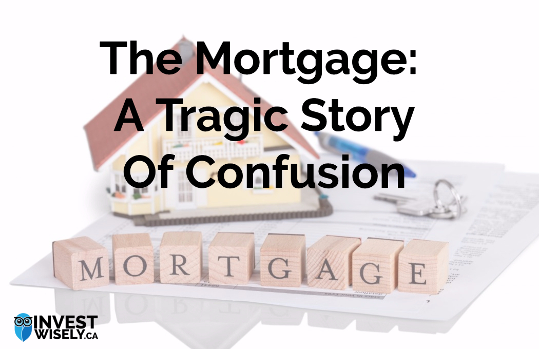 The Mortgage: A Tragic Story of Confusion