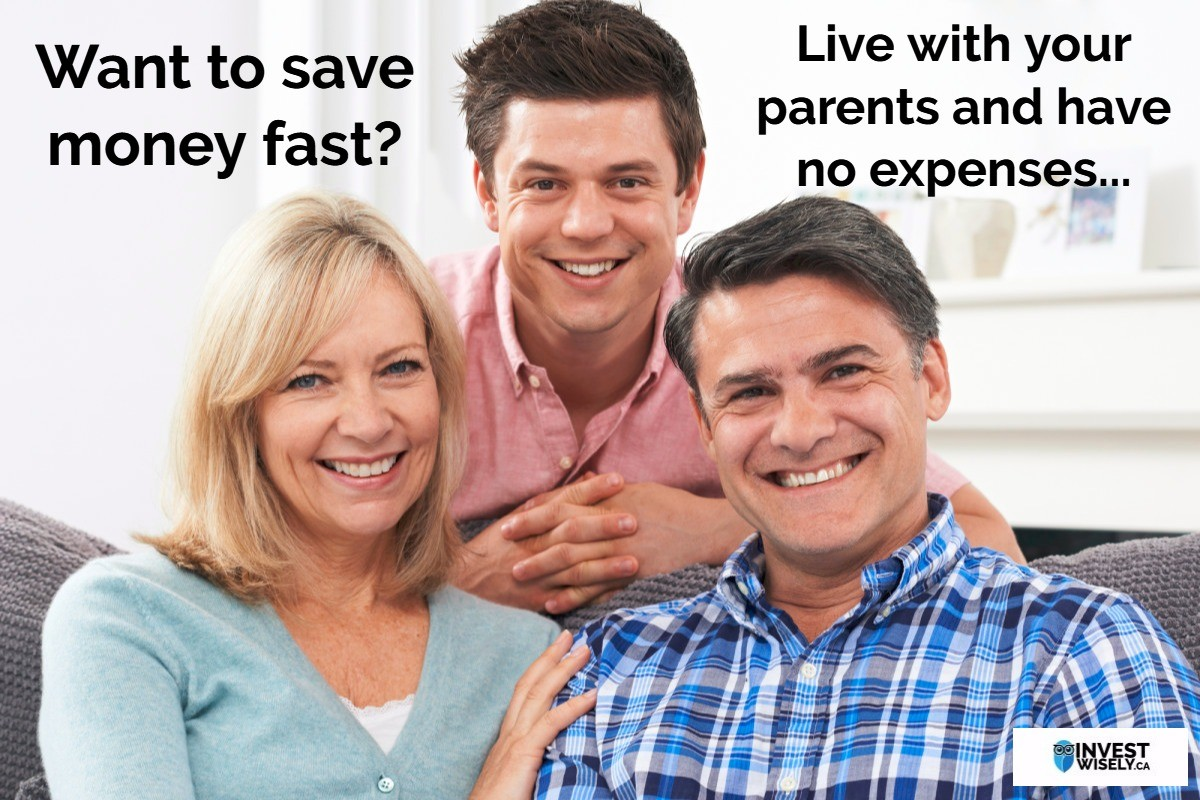 Want to save money fast?  Live with your parents and have no expenses…