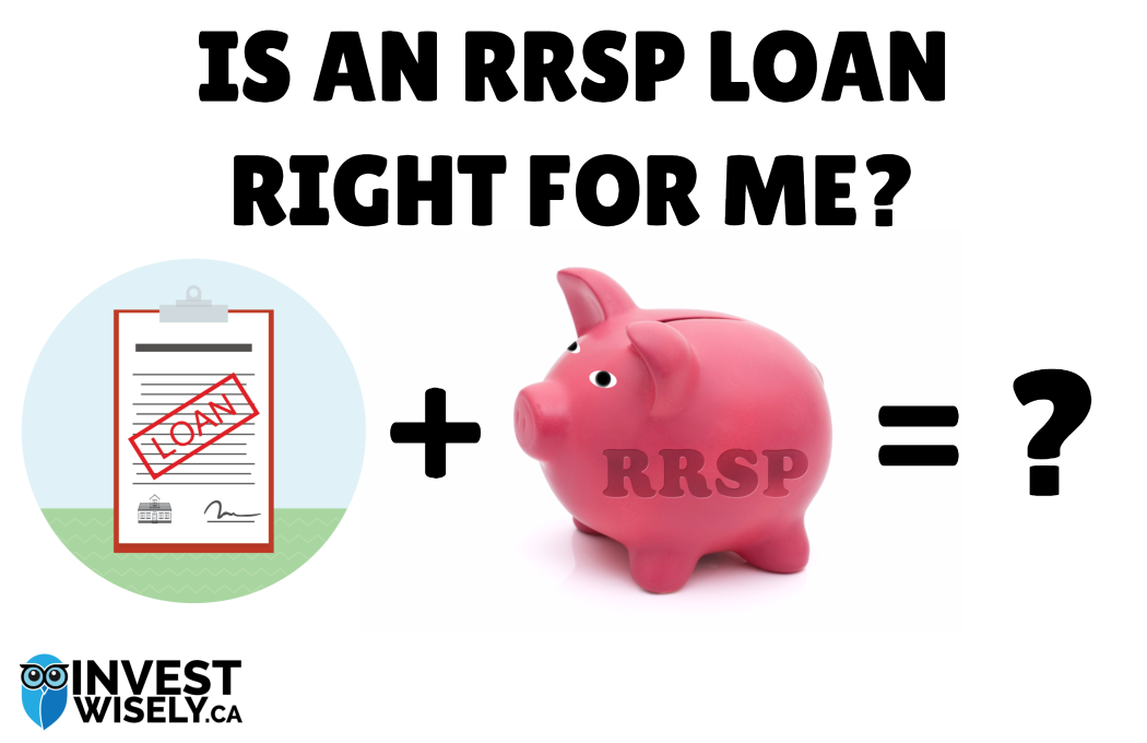 Is An RRSP Loan Right For Me?