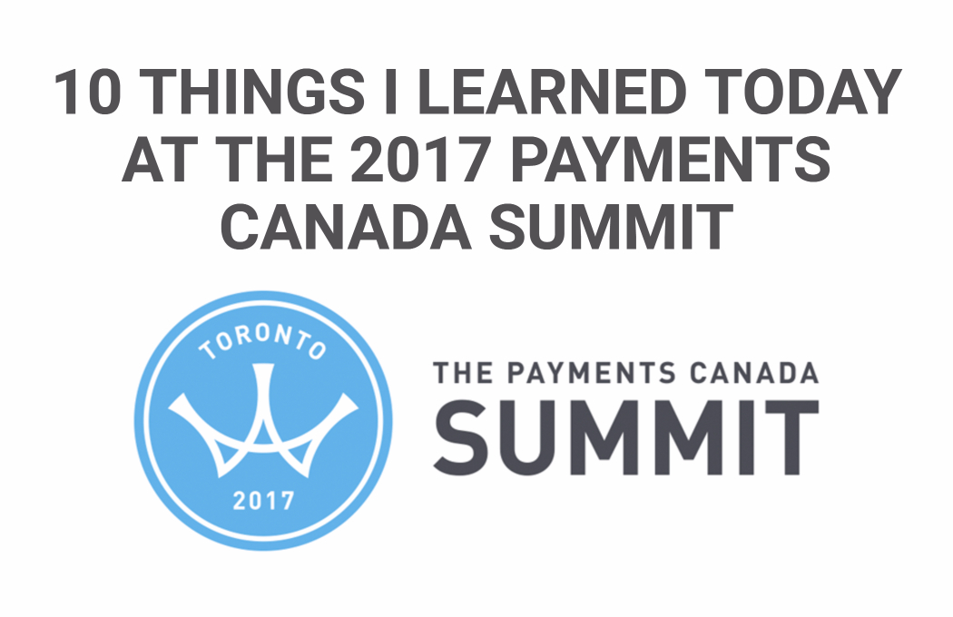 10 Things I Learned Today at the 2017 Payments Canada Summit