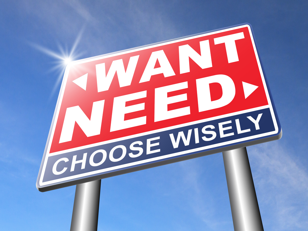 want need choose wisely