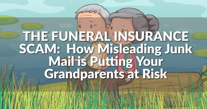 THE FUNERAL INSURANCE SCAM:  How Misleading Junk Mail is Putting Your Grandparents at Risk